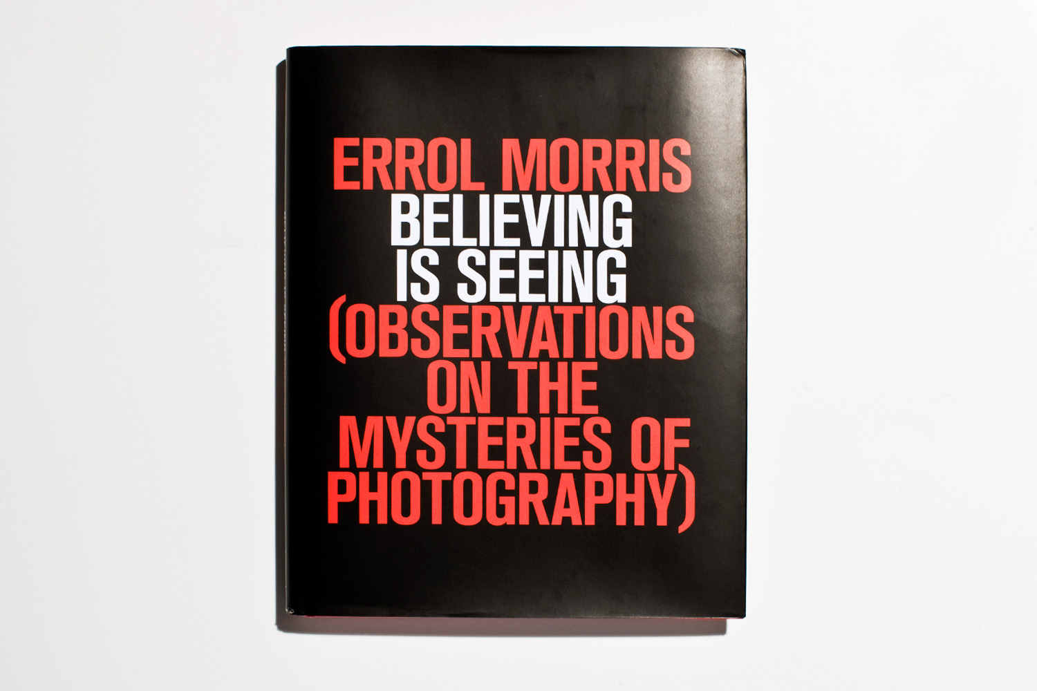Believing is Seeing (Observations on the Mysteries of Photography) by Errol Morris selected by Dan Leers, The                                Beaumont and Nancy Newhall Curatorial Fellow, Department of Photography, The Museum of Modern Art