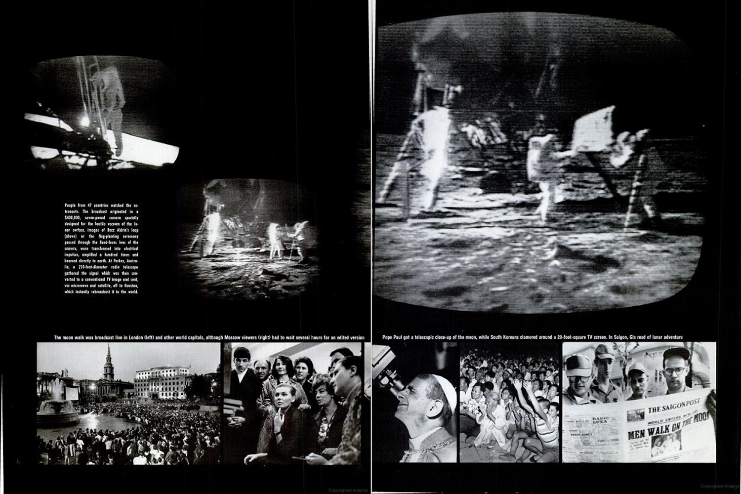 "<b>Life magazine Special Edition, August 11, 1969.</b> ""The moonwalk was broadcast live in London (left) and other world capitals, although Moscow viewers (right) had to wait several hours for an edited version. Pope Paul got a telescopic close-up of the moon, while South Koreans clamored around a 20-foot-square TV screen. GIs read of lunar adventure ..."""