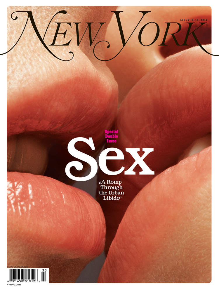 New York Magazine, August 6, 2012. Photograph by Tim Flach—Getty Images.Art Director Randy Minor and photo editor Lea Golis were noodling with various crops of these lips until it became difficult to tell that they were lips at all or whether either kisser was a man or a woman, which made the picture that much more mysterious .  Then when Design Director Tom Alberty put the word Sex in that old 60s font in the space between the mouths, the cover, to our eyes, became almost erotic – and yet it's just a little kiss, really.  The cover's success is in the magic of framing.-Adam Moss, Editor-in-Chief, New York Magazine