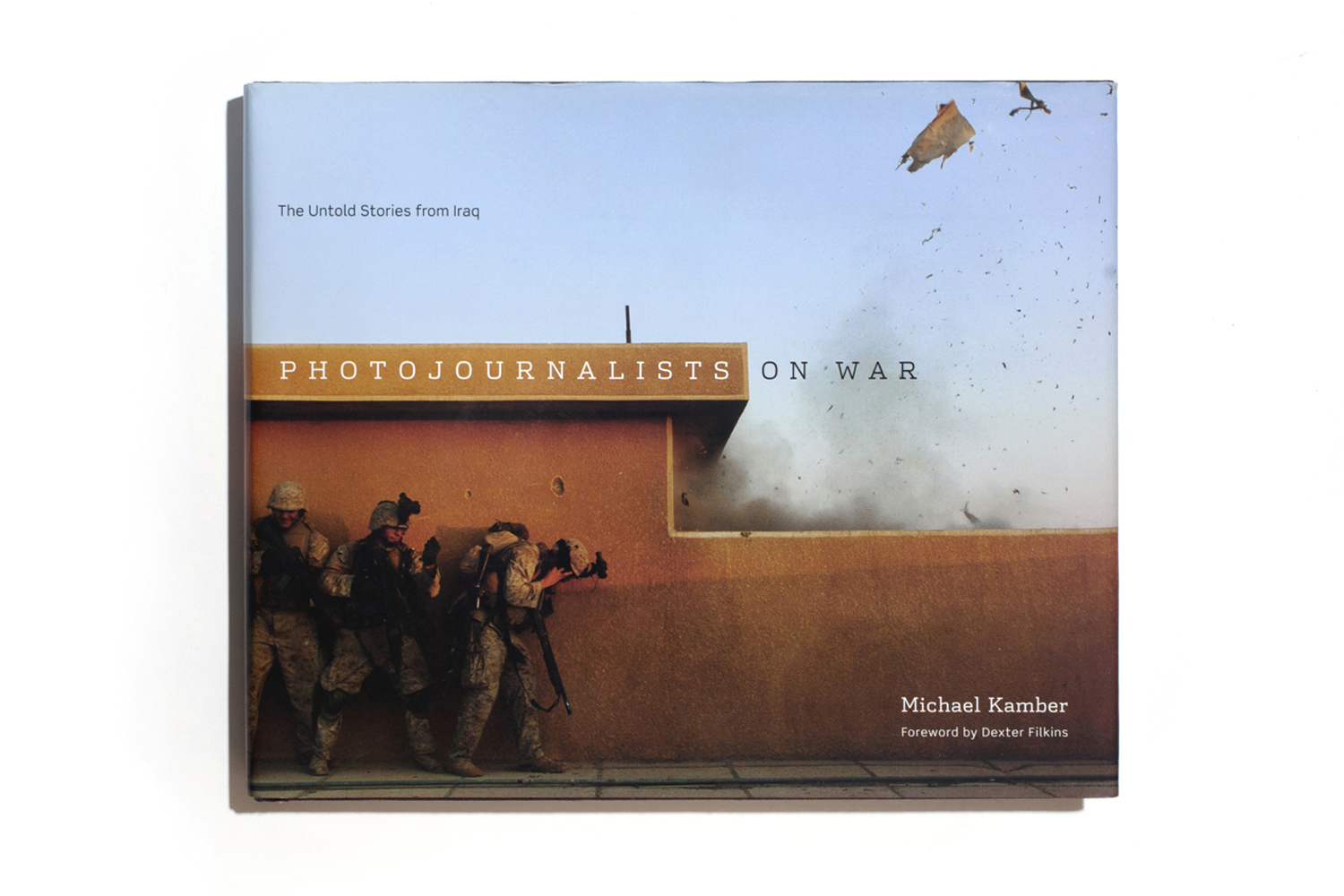 Photojournalists on War: The Untold Stories from Iraq by Michael Kamber, published by University of Texas Press, selected by Patrick Witty, international picture editor, TIME.