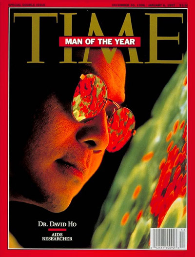 Dec 30, 1996                               Dr. David Ho is named TIME's Man of the Year for his work in combining antiviral drugs and hitting HIV early, and hard, which prevents the virus from replicating. It's a strategy that remains the gold standard in treating HIV today, and is responsible for controlling the epidemic in the developed world.