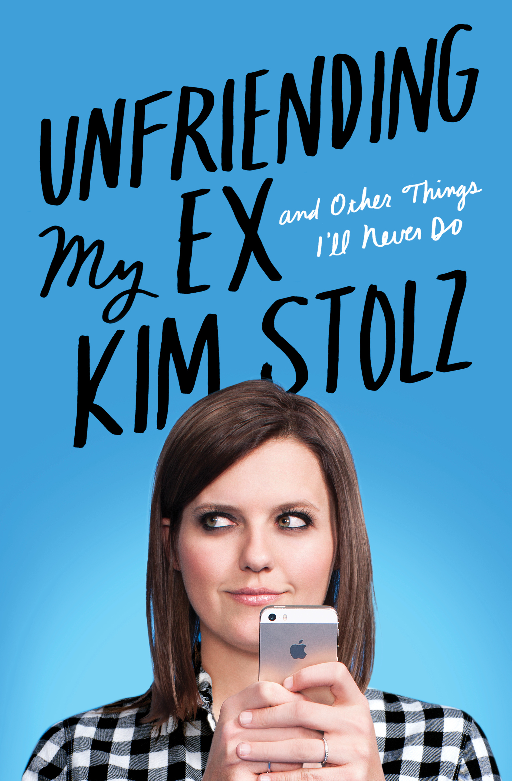 Unfriending My Ex (And Other Things I'll Never Do) by Kim Stolz