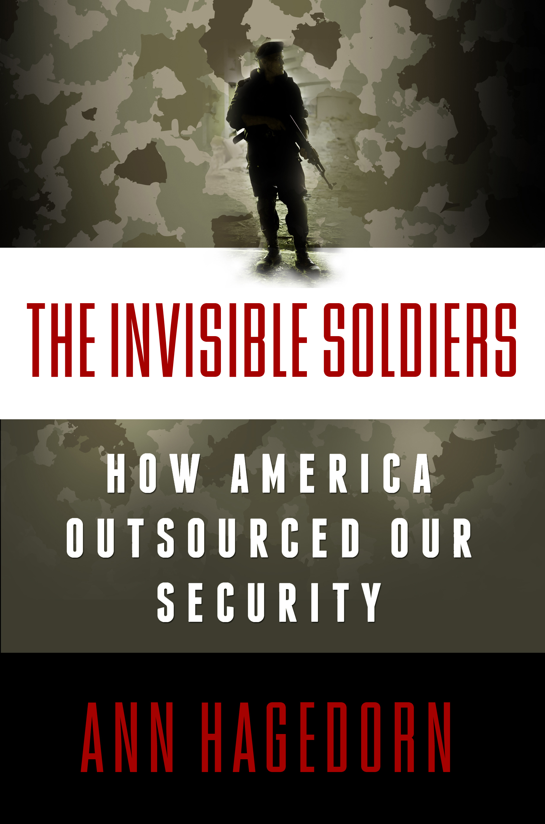 Invisible Soldiers: How America Outsourced Our Security