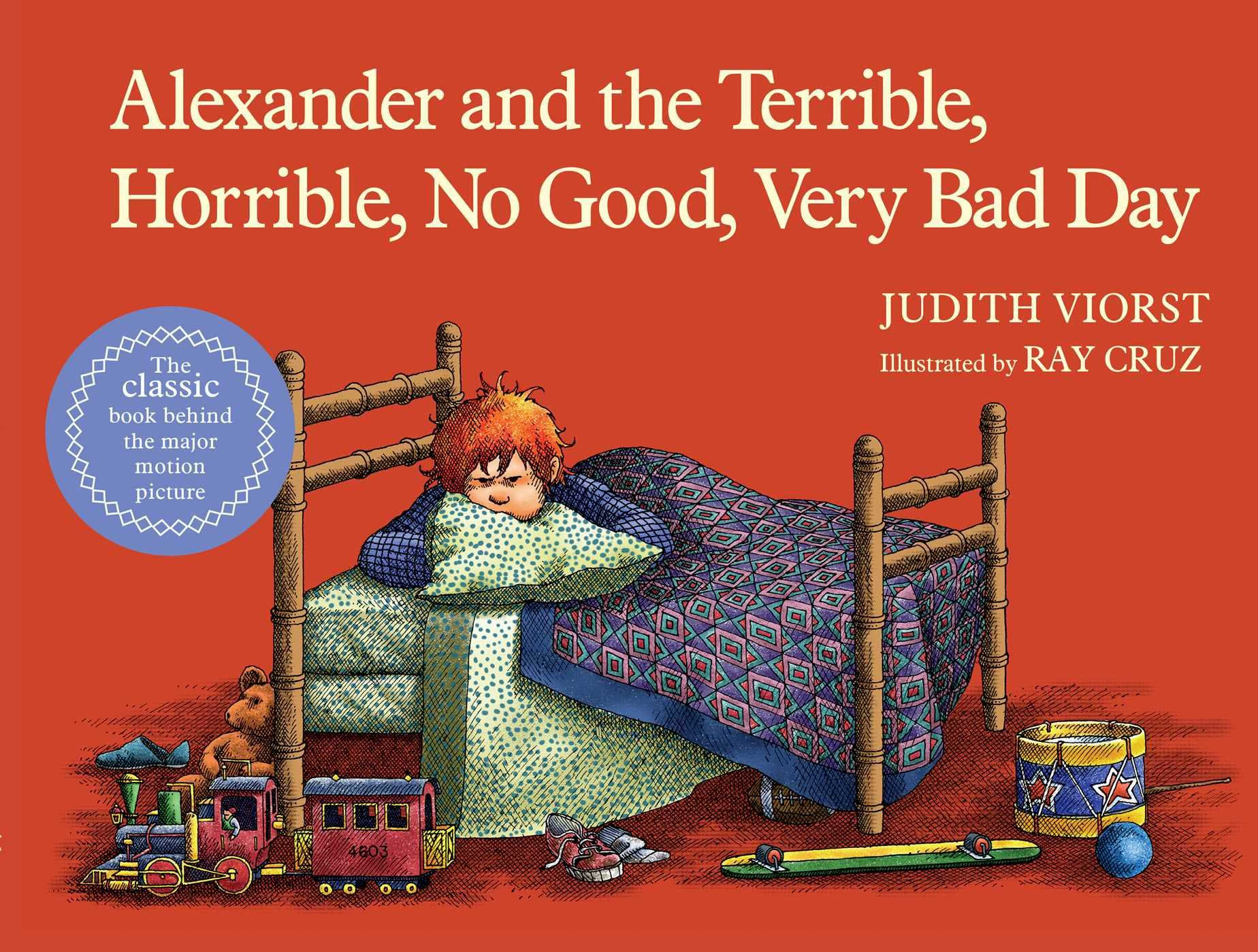 Alexander and the Terrible, Horrible, No Good, Very Bad Day, by Judith Viorst, illustrations by Ray Cruz.                                                                                                                            Alexander's nonstop misfortunes pile up comically over the course of one outrageous day.                                                                                                                            Buy now: Alexander and the Terrible, Horrible, No Good, Very Bad Day