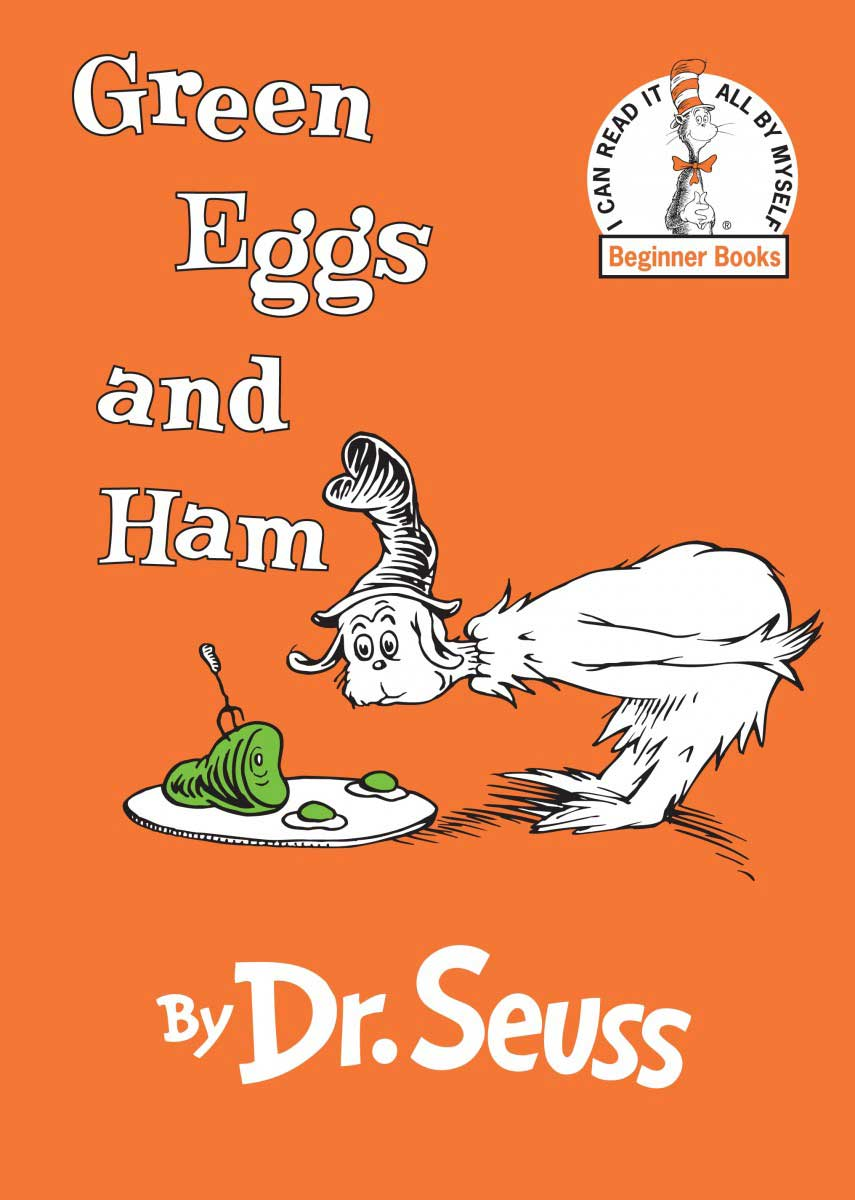 Green Eggs and Ham, by Dr. Seuss.                                                                                                                            Everyone knows this poem singing the praises of an unlikely meal, but it never gets old.                                                                                                                            Buy now: Green Eggs and Ham