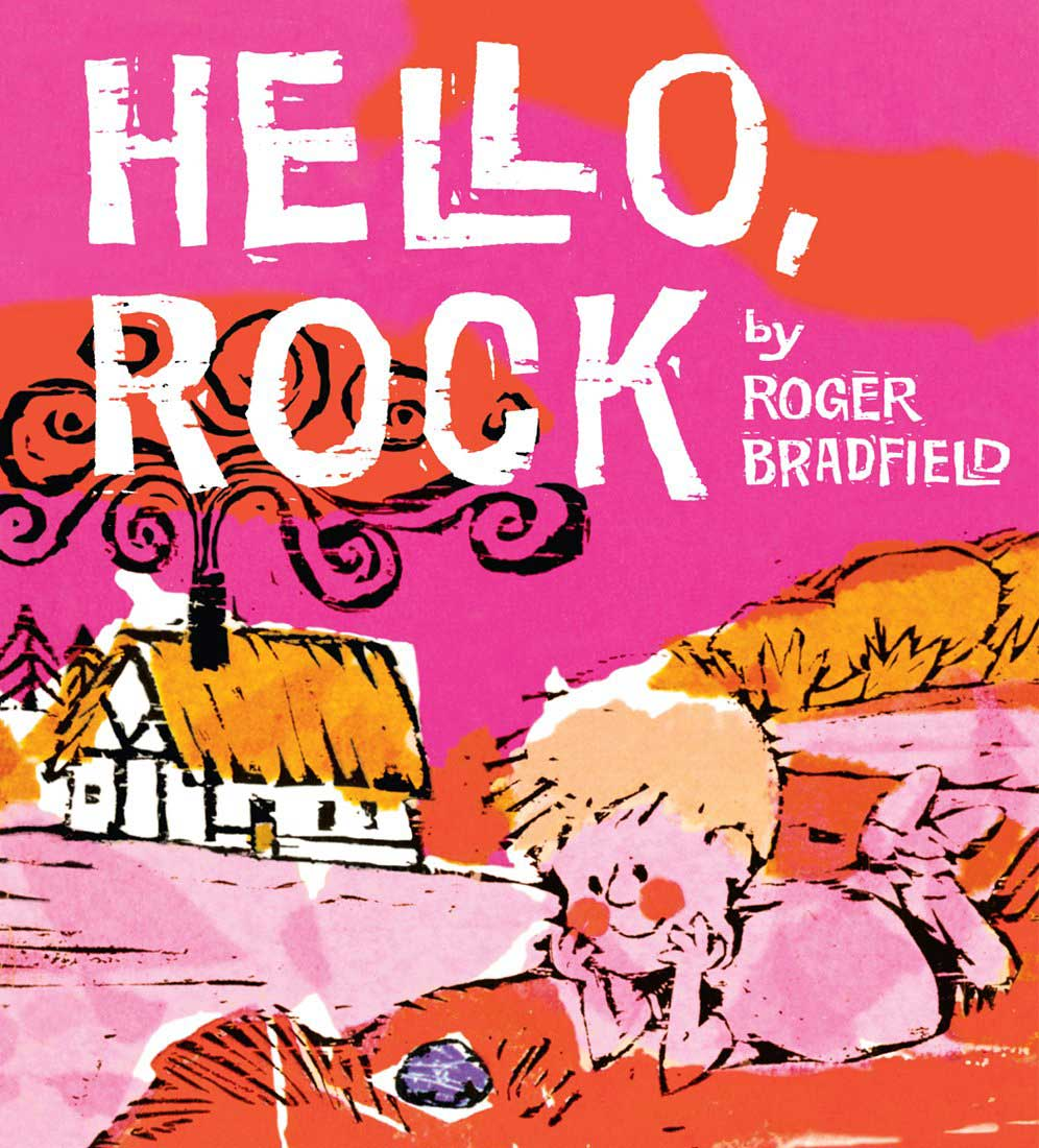 Hello, Rock, by Roger Bradfield.                                                                                                                            A child happily converses with a rock in this celebration of imagination.                                                                                                                            Buy now: Hello, Rock