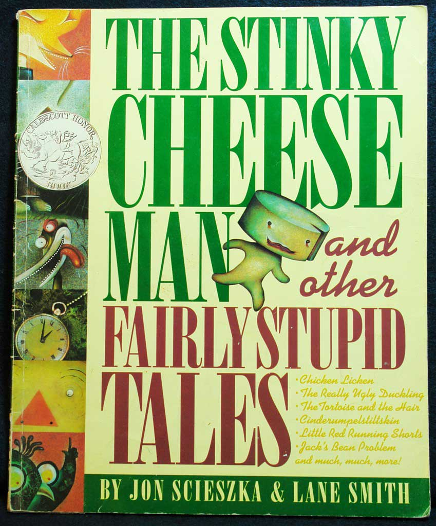 The Stinky Cheese Man and Other Fairly Stupid Tales, by Jon Scieszka, illustrations by Lane Smith.                                                                                                                            A irreverent, razor-sharp parody of the fairy tale form; it also manages to make metafiction kid-friendly.                                                                                                                            Buy now: The Stinky Cheese Man and Other Fairly Stupid Tales