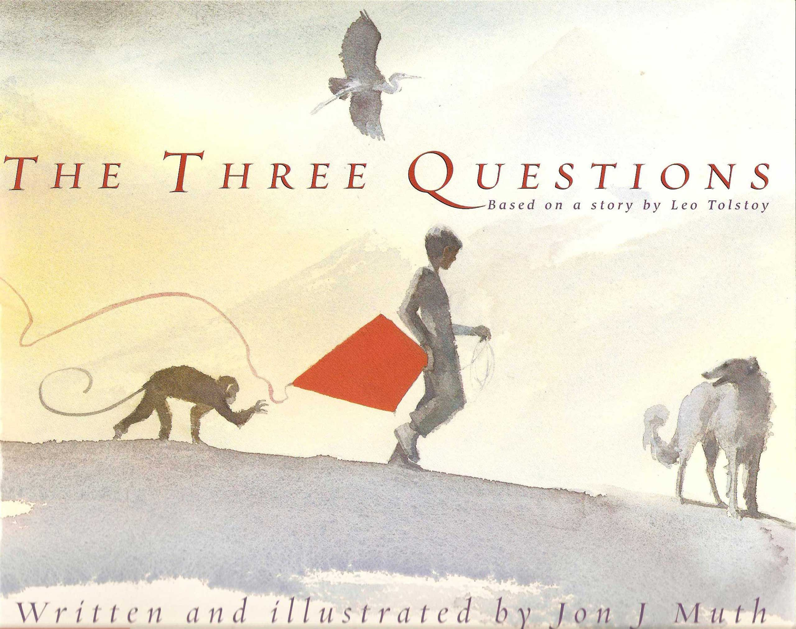 The Three Questions, by Jon J. Muth.                                                                                                                            This watercolor adaptation of a Tolstoy fable squeezes the original's philosophy into a kid-sized portion.                                                                                                                            Buy now: The Three Questions