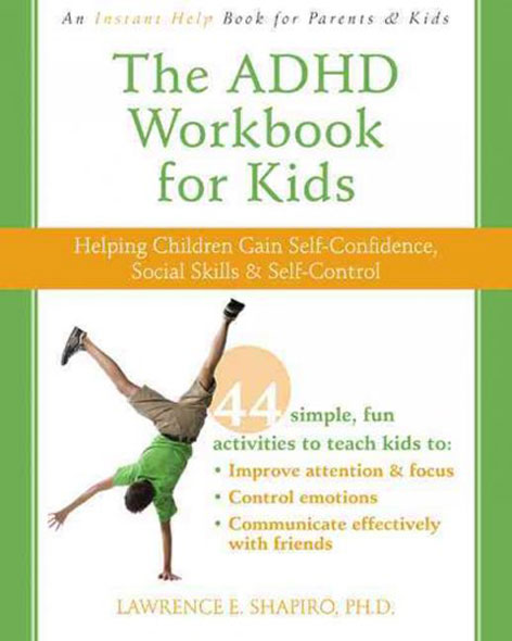 The ADHD Workbook for Kids: Helping Children Gain Self-Confidence, Social Skills and Self-Control, Lawrence Shapiro, PhD Another practical book, this aimed more at kids, to help them work out some of what they're going through and what strategies they could use socially, through quizzes and games, from an author who specializes in play therapy.