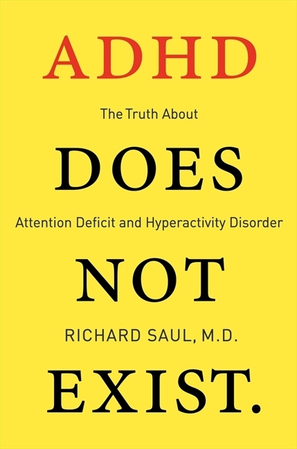 ADHD Does Not Exist, Richard Saul, MD                               A controversial title that suggests that ADHD is massively overdiagnosed, especially to kids who are bipolar or dyslexic. (Does not really suggest that ADHD does not exist.)