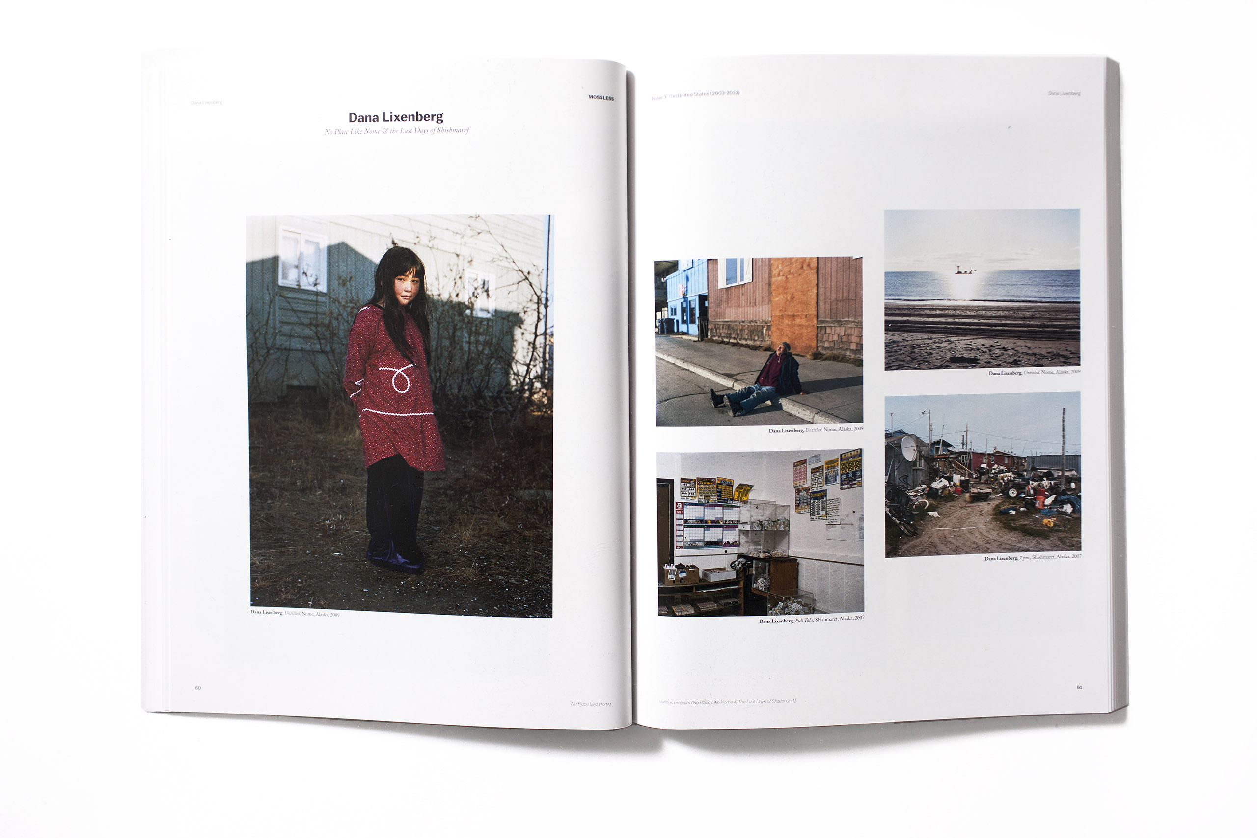 Although technically a periodical, Issue Three of Mossless magazine is 216 pages, includes the work of over 100 photographers, and took the better part of two years to research and produce. As a collection of American documentary photographs published to the Internet during the last ten years, it positions well established photographers alongside lesser known artists working in all parts of the country. Visual evidence of the economic crash reveals itself across spreads featuring both poetically curated collections of cell phone-sized photos by different artists and small portfolios of single photographers (Kathya Landeros, Ilona Szwarc, Paul D'Amato, and Daniel Shea, among many others). 'You can see the same groans in each photo,  Romke Hoogwaerts, co publisher of Mossless told me.  Everybody is kind of tired.  Take from it what you will—the book is lush and uplifting, and it confirms that social documentary photography is alive and well.                                                                -Matthew Leifheit, Photo Editor at VICE