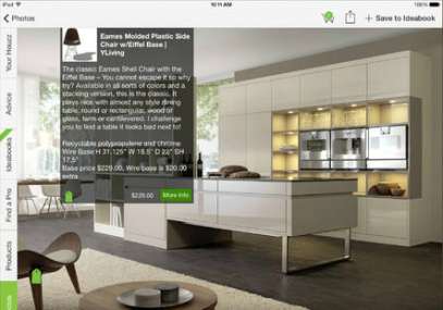 <strong>Houzz Interior Design Ideas.</strong> If you're looking for a little inspiration when decorating your home, the super-slick Houzz app has it. Well, it doesn't have a little inspiration, actually: It has a lot of it. There are over 4.5 million photos of rooms, furniture and other products, all of which you can clip and save to a virtual scrapbook.