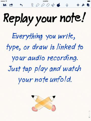 <strong>Notability.</strong> In the old days, to get your written notes synchronized with an audio recording, you used to have to spend over a hundred bucks on a fancy pen and paper combo. Notability now offers similar functionality in an inexpensive app. Take notes while your iPad records the audio, then play it all back later. Your notes will reveal themselves in time with what's being played back on the audio recording.