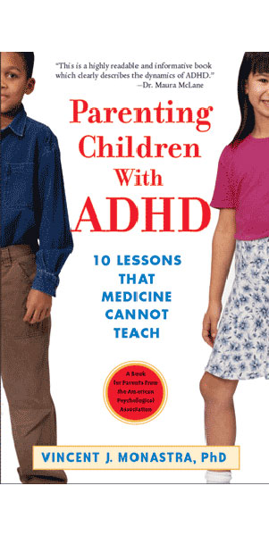 Parenting Children with ADHD: 10 Lessons That Medicine Cannot Teach, Vincent J.Monastra, PhD                               Often cited as the most practical of the many books on ADHD, this is written by a clinician and offers a lot of strategies for dealing with ADHD kids. Depsite its title, it's not totally anti-medicine.