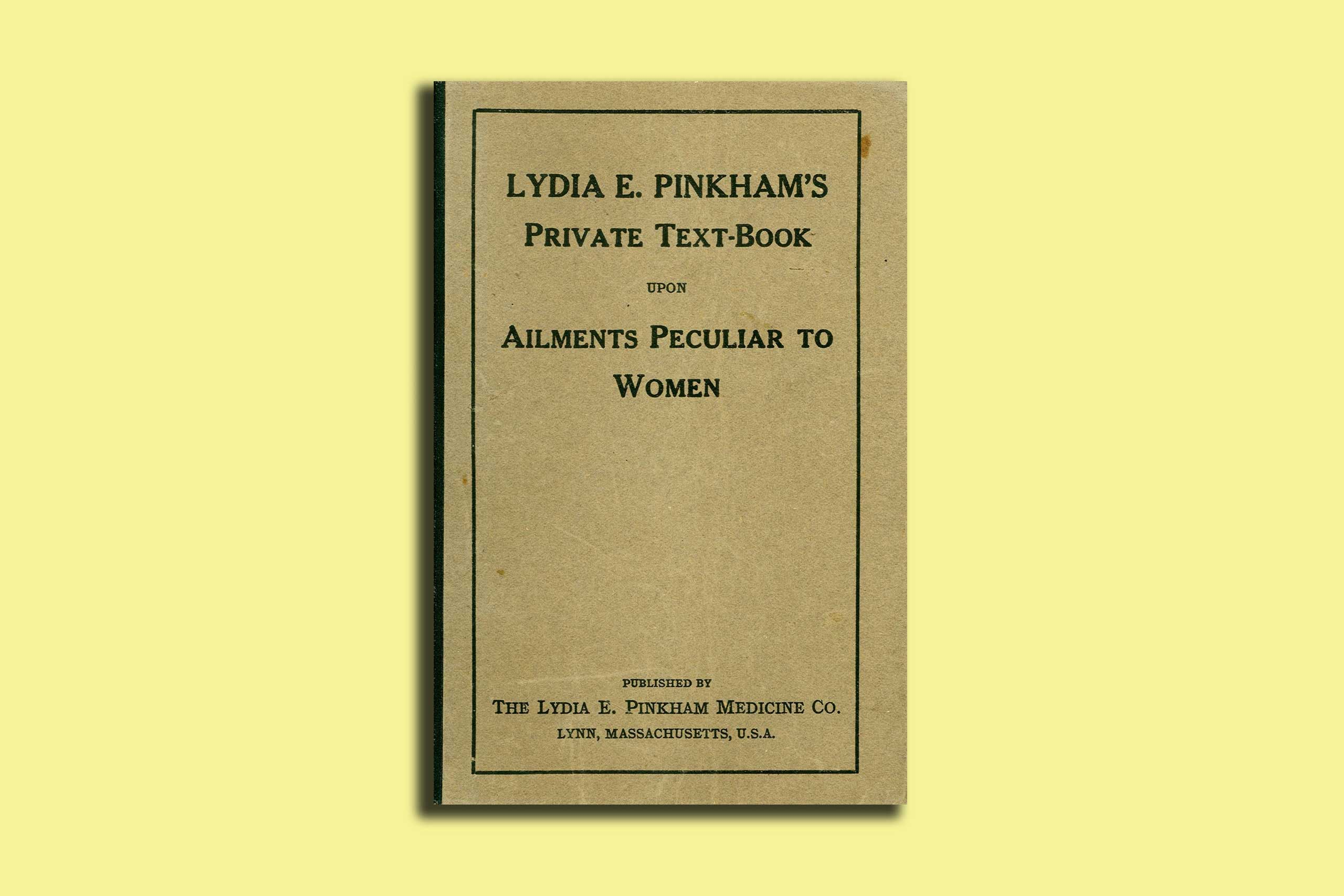 """When the organs peculiar to woman are displaced or disordered ...pangs shoot through her like winged piercing arrows or darting needlepoints"" wrote mail order doctor Lydia Pinkham in 1907."