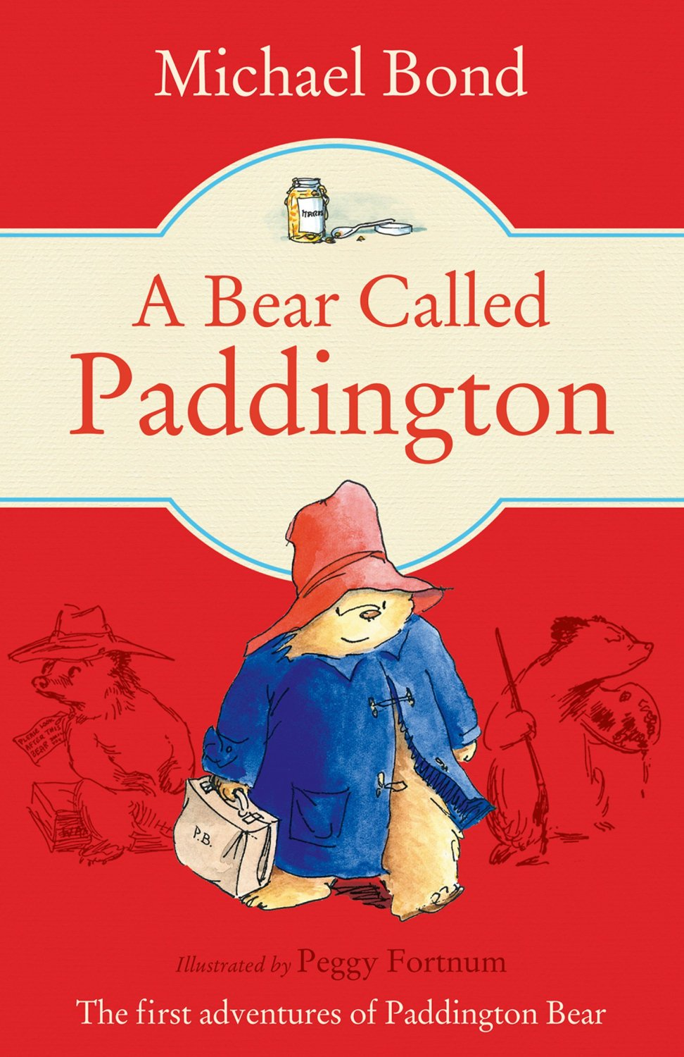 A Bear Called Paddington, by Michael Bond, illustrations by Peggy Fortnum.                                                                                                                            This iconic bear with the blue jacket charms readers with his clumsiness and ridiculous antics.                                                                                                                            Buy now: A Bear Called Paddington