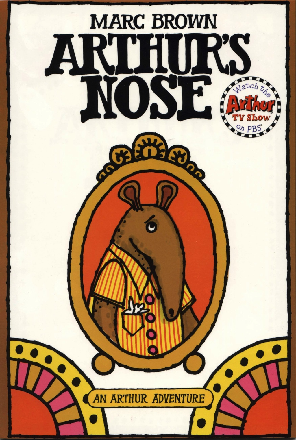 Arthur's Nose (series), by Marc Brown.                                                                                                                            Little known fact: Arthur, the popular aardvark, used to have a much longer nose, and he wasn't too pleased with it.                                                                                                                            Buy now: Arthur's Nose (series)
