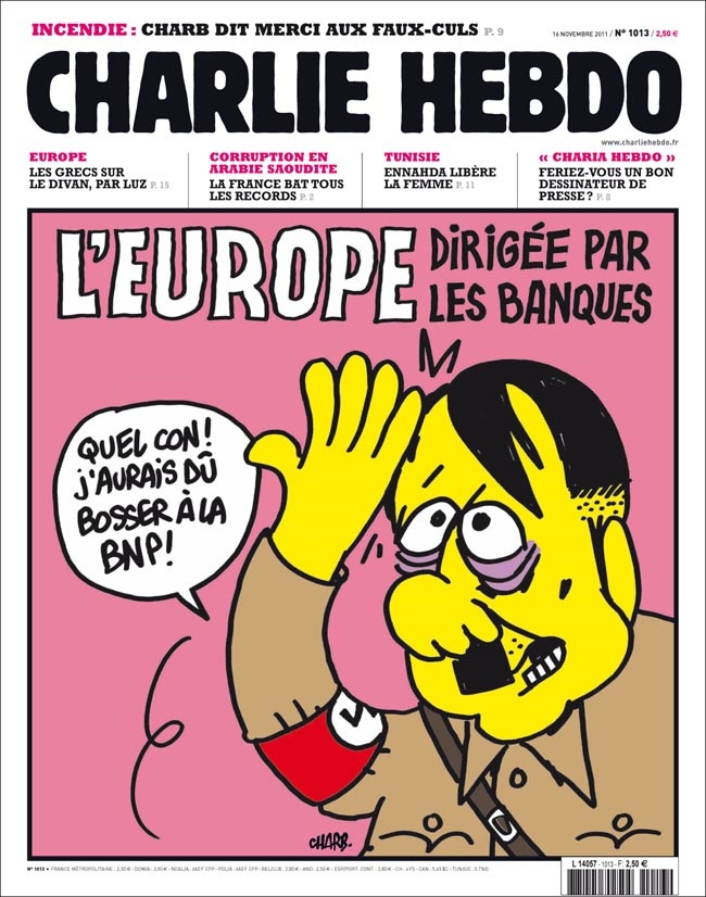 Charlie Hebdo criticized Europe being ruled by banks. Here Hitler shown saying,  I'm an idiot! I should have worked at the BNP!  (One of the largest banks in France.)