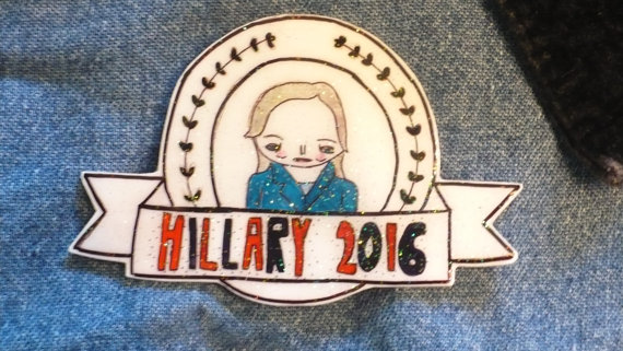 A Hillary Clinton pin for sale on Etsy, made by Lia Lane.