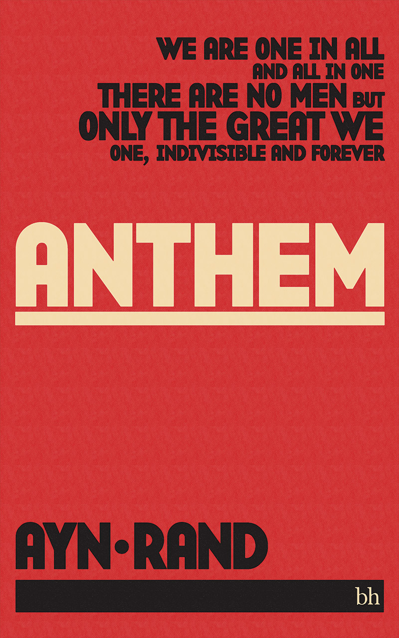 Anthem                               Ayn Rand, 80 pages. On the opposite end of the political spectrum, Rand's dystopian novella about a man who would not conform to his society's regulations celebrated fierce individualism.