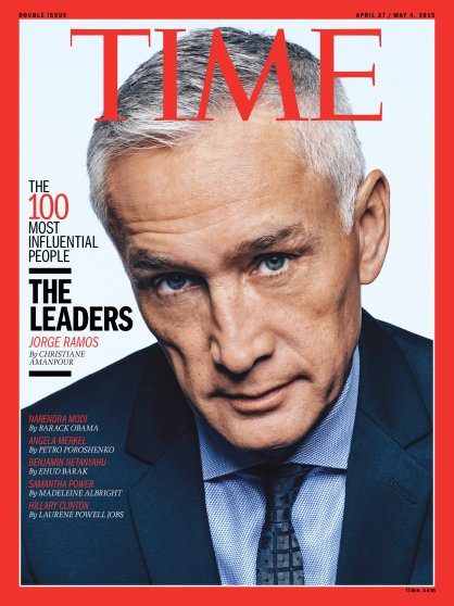 TIME 100 The Leaders Jorge Ramos Time Magazine Cover