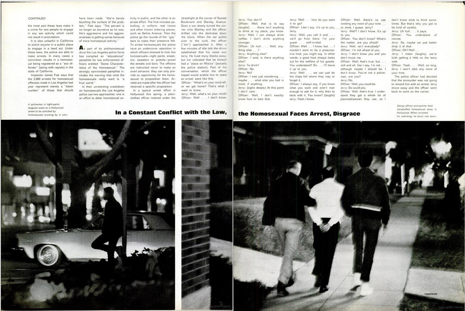 "June 26, 1964 issue of LIFE magazine. Captions read: ""A police officer in tight-pants disguise waits on a Hollywood street to be solicited by homosexuals cruising by in cars. Decoy officer and partner lead handcuffed homosexual away in Hollywood. When arrested for soliciting, he burst into tears."""