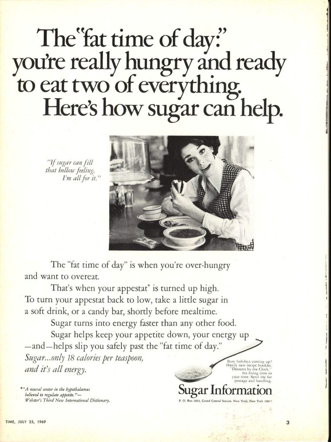 A pro-sugar ad that appeared in the July 25, 1969, issue of TIMEA little sugar before a meal— in a soft drink, or a candy bar —curbs cravings that can lead to overeating.