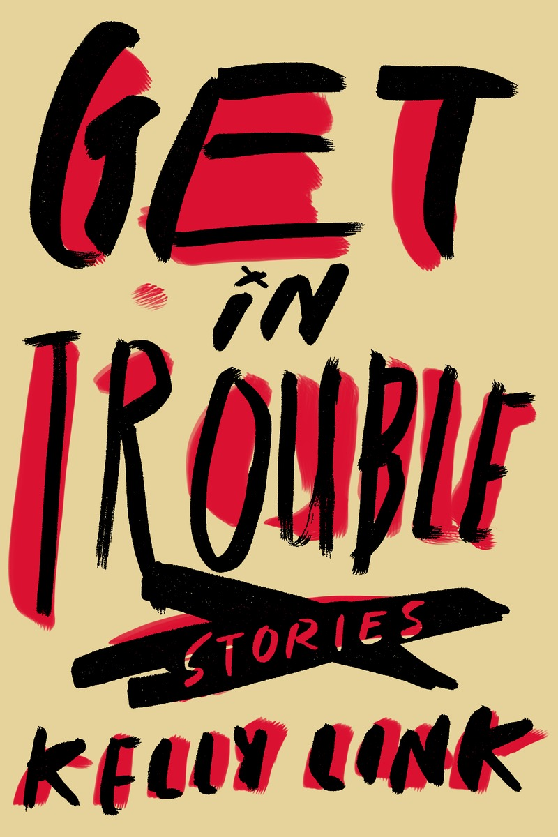 Top 10 Fiction Get in Trouble by Kelly Link