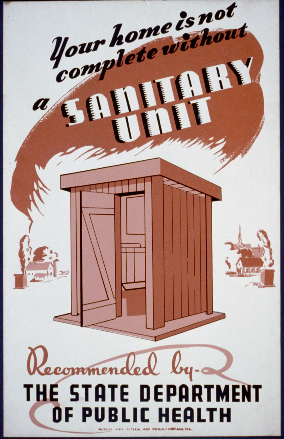 Poster showing an outhouse in a picturesque, small town setting: Your home is not complete without a sanitary unit, recommended by the State Department of Public Health. Created between 1936 and 1941.