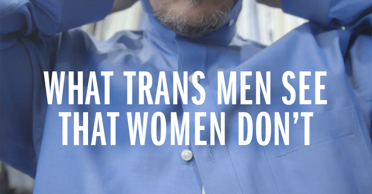 Trans Men Confirm All Your Worst Fears About Sexism