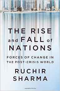 Ruchir Sharma's new book, The Rise and Fall of Nations: Forces of Change in the Post-Crisis World
