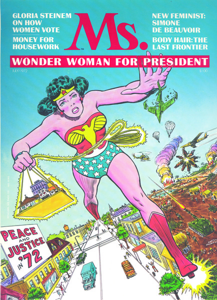 """1972: In a callback to a 1940s comic in which Wonder Woman wins the presidency over the Man's World Party, Gloria Steinem puts """"Wonder Woman for President"""" on the cover of the first issue of Ms.magazine."""
