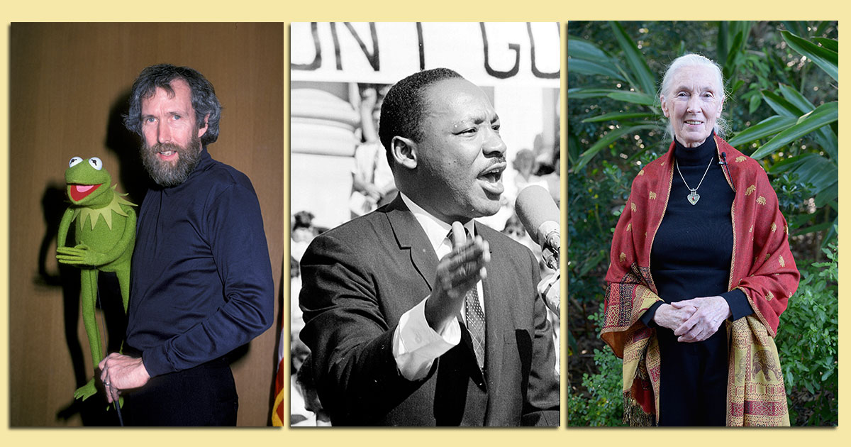 Jim Henson, Martin Luther King, Jr. and Jane Goodall