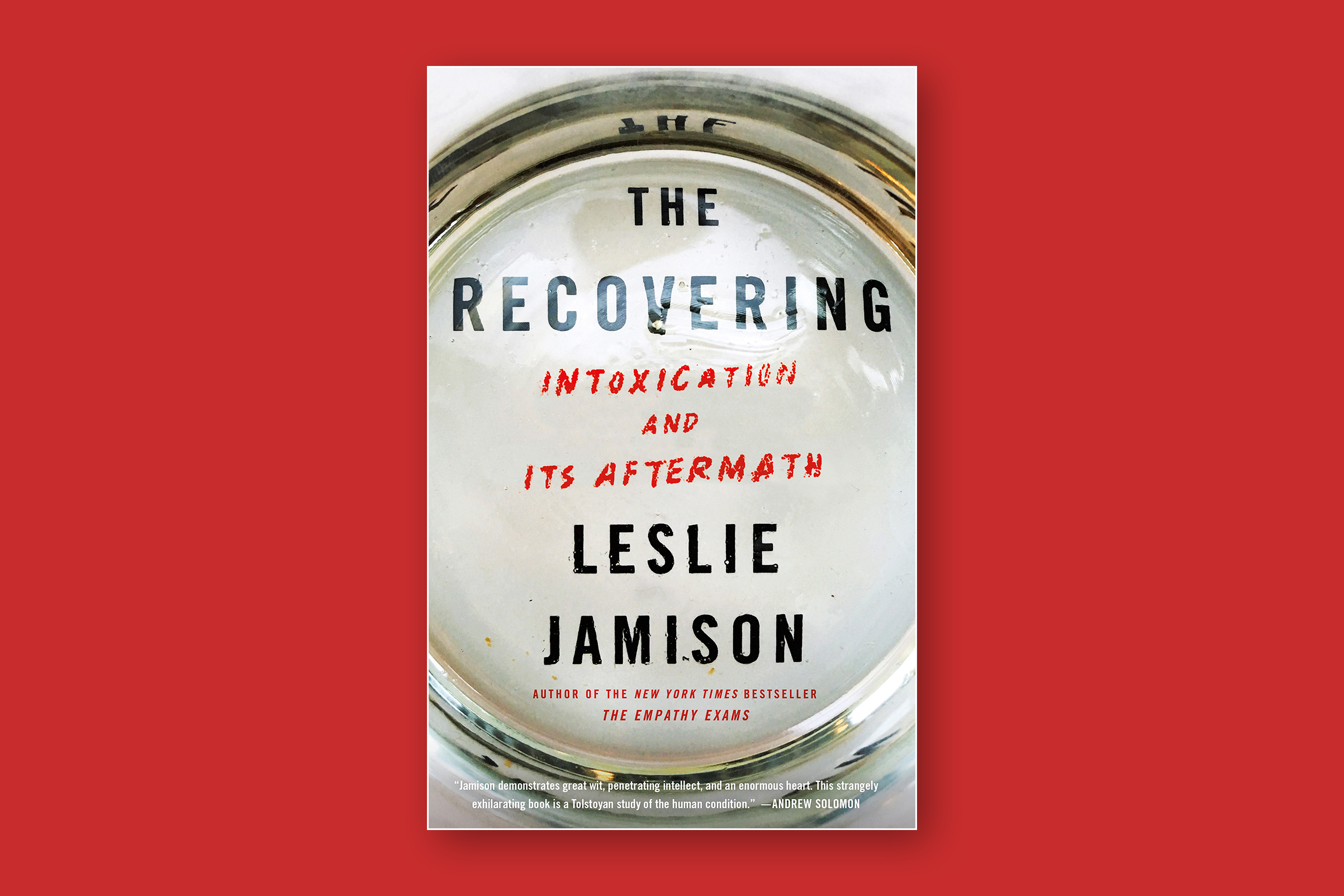 Leslie Jamison's The Recovering: Intoxication and It's Aftermath