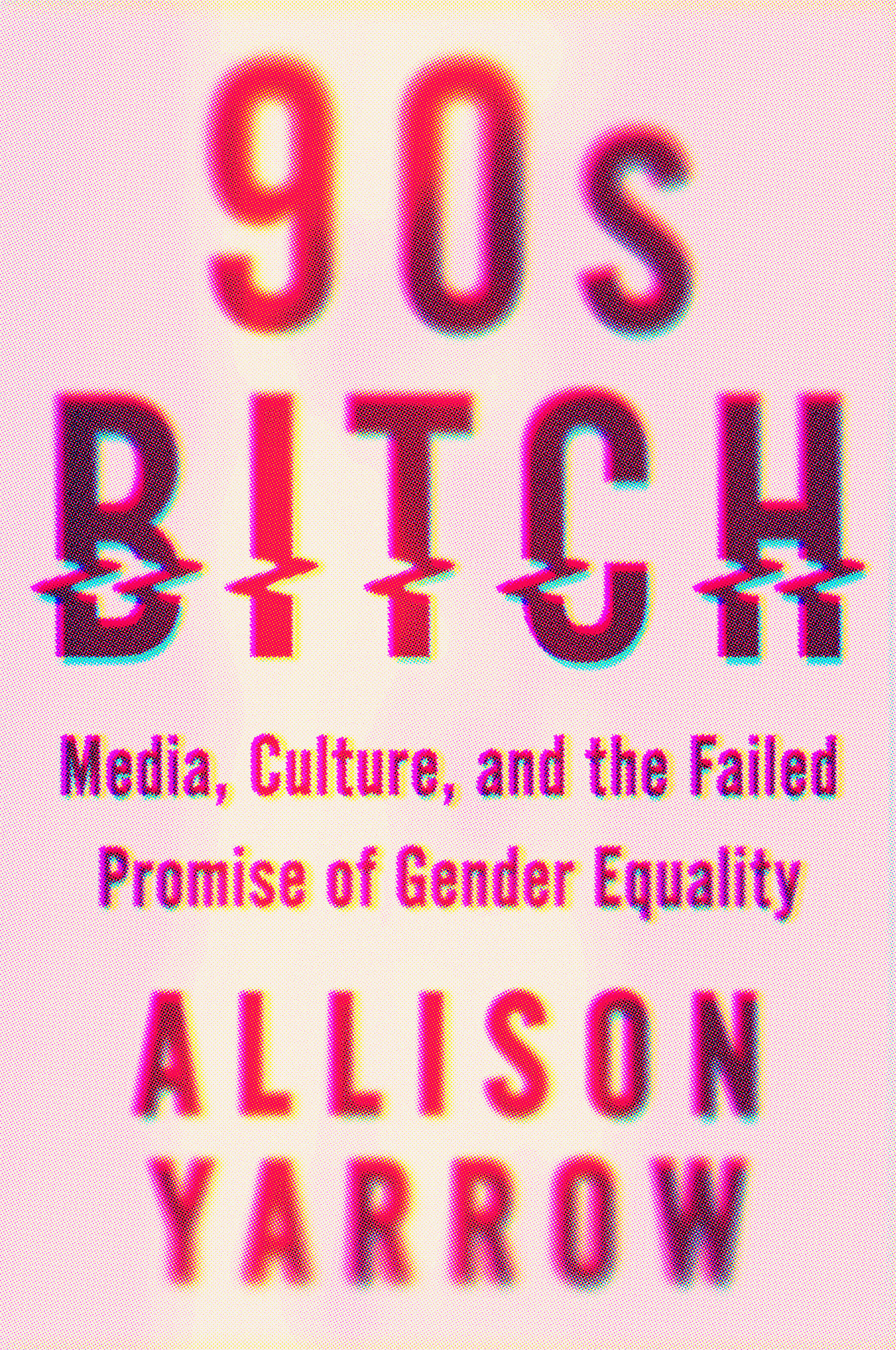90s Bitch: Media, Culture, and the Failed Promise of Gender Equality (Harper Perennial, 2018).