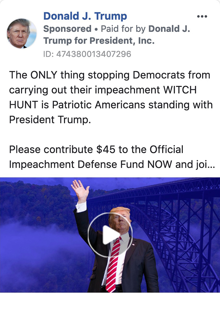 "23 sec. later: Trump campaign opens Facebook ad blitz, unleashing a flood of advertising with the message: ""The ONLY thing stopping Democrats from carrying out their impeachment WITCH HUNT is Patriotic Americans standing with President Trump."""