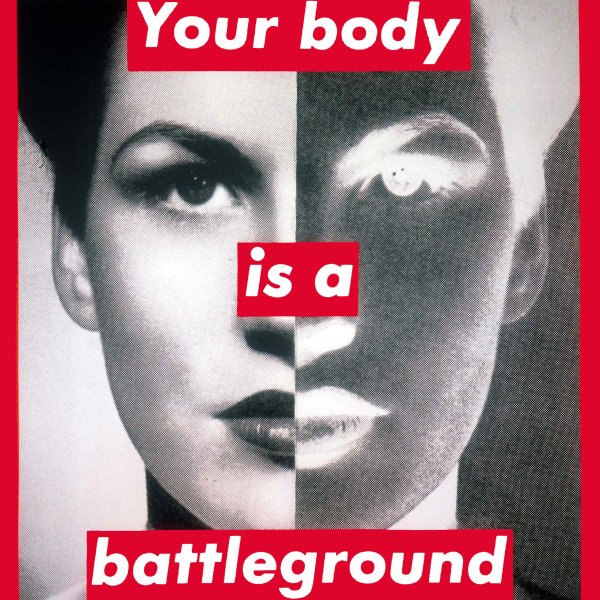 Barbara Kruger                                         Untitled (Your body is a battleground), 1989                                         Photographic silkscreen on vinyl                                         284.5 × 284.5 cm / 112 × 112 inches