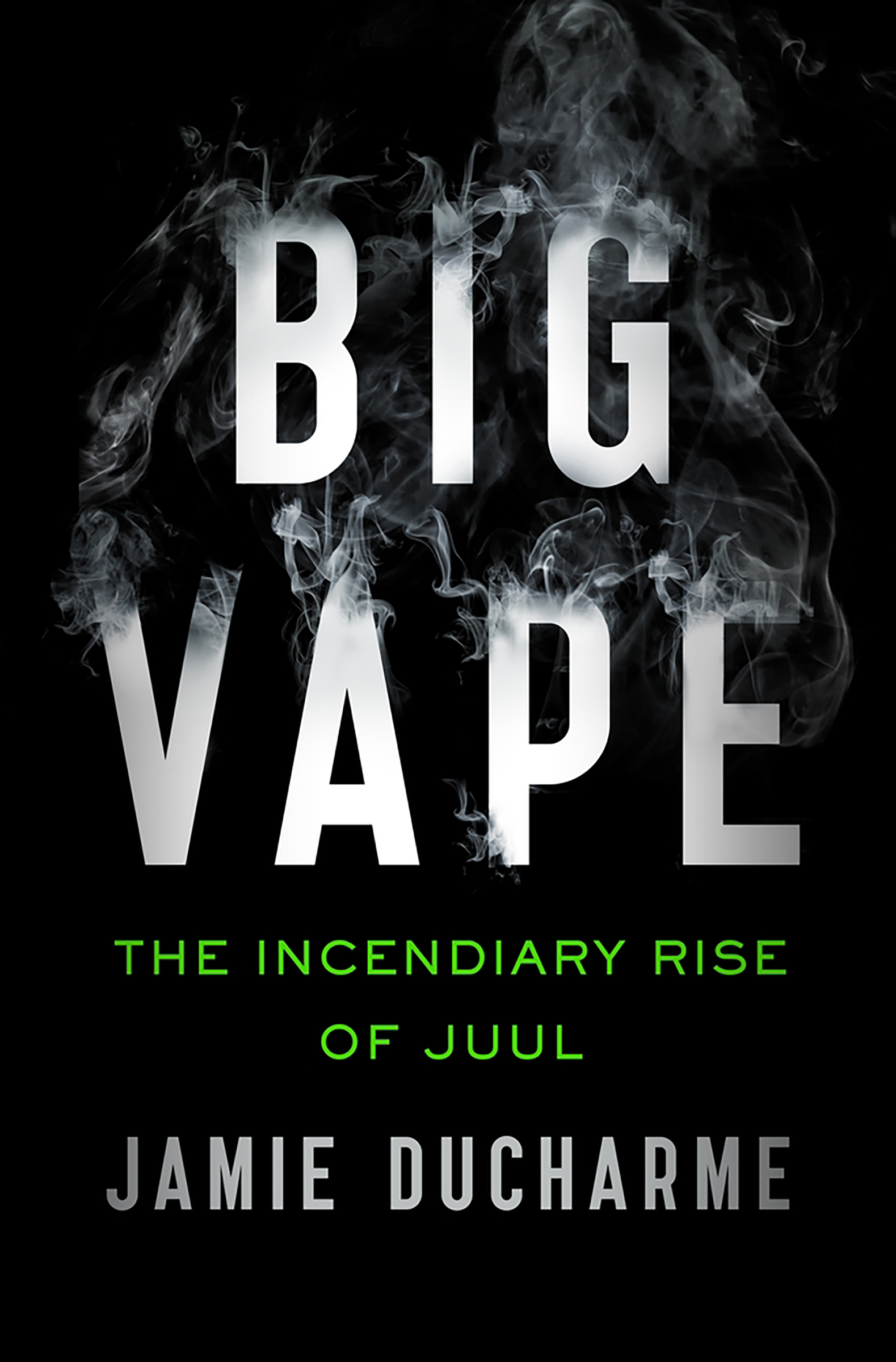 Ducharme's book, Big Vape: The Incendiary Rise of Juul, out May 25